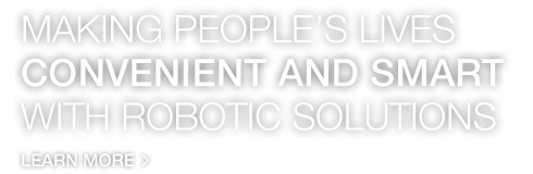 Making people's lives convenient and smart with robotic solutions